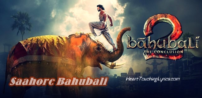 Saahore Bahubali Lyrics – Bahubali 2 – The Conclusion
