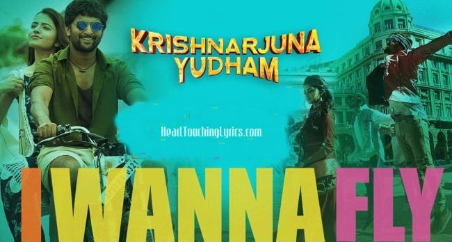 I Wanna Fly Song Lyrics from Krishnarjuna Yuddham - Nani