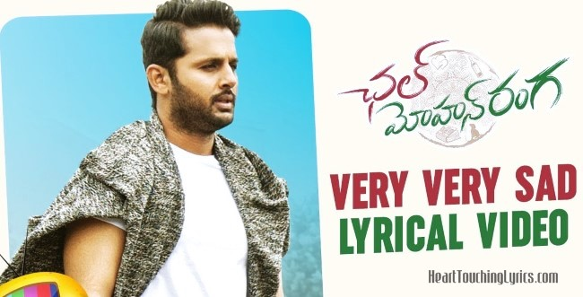 Very Very Sad Song Lyrics from Chal Mohana Ranga - Nithiin
