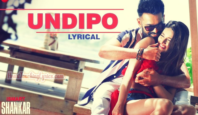 Undipo Song Lyrics from Ismart Shankar - Ram